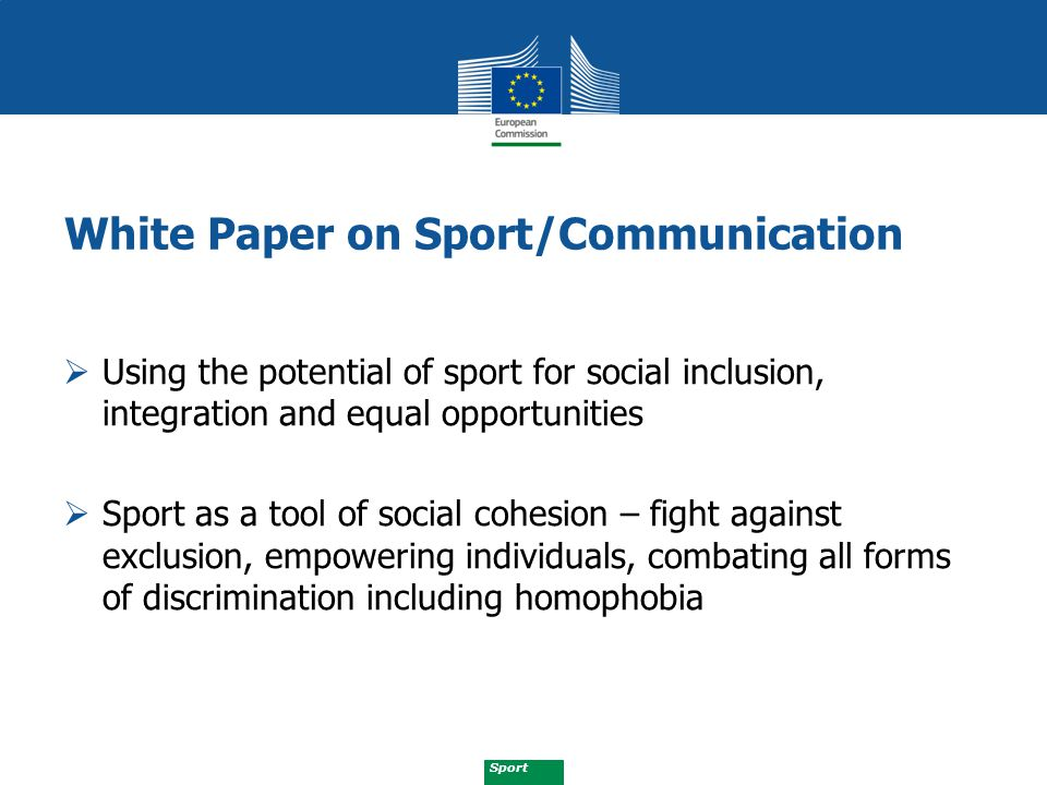Sport White Paper on Sport/Communication  Using the potential of sport for social inclusion, integration and equal opportunities  Sport as a tool of