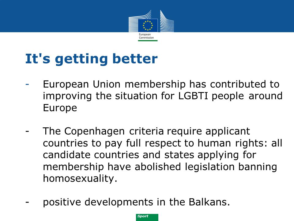 Sport It's getting better -European Union membership has contributed to improving the situation for LGBTI people around Europe - The Copenhagen criter