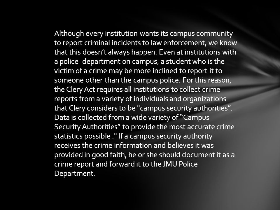Although every institution wants its campus community to report criminal incidents to law enforcement, we know that this doesn't always happen.