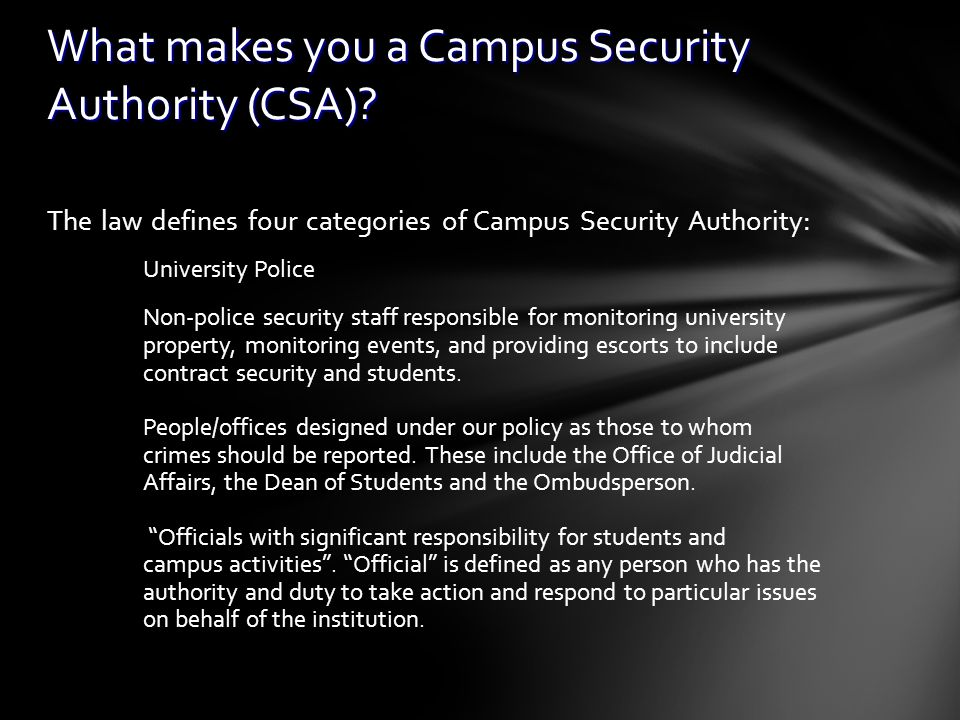 The law defines four categories of Campus Security Authority: University Police Non-police security staff responsible for monitoring university proper