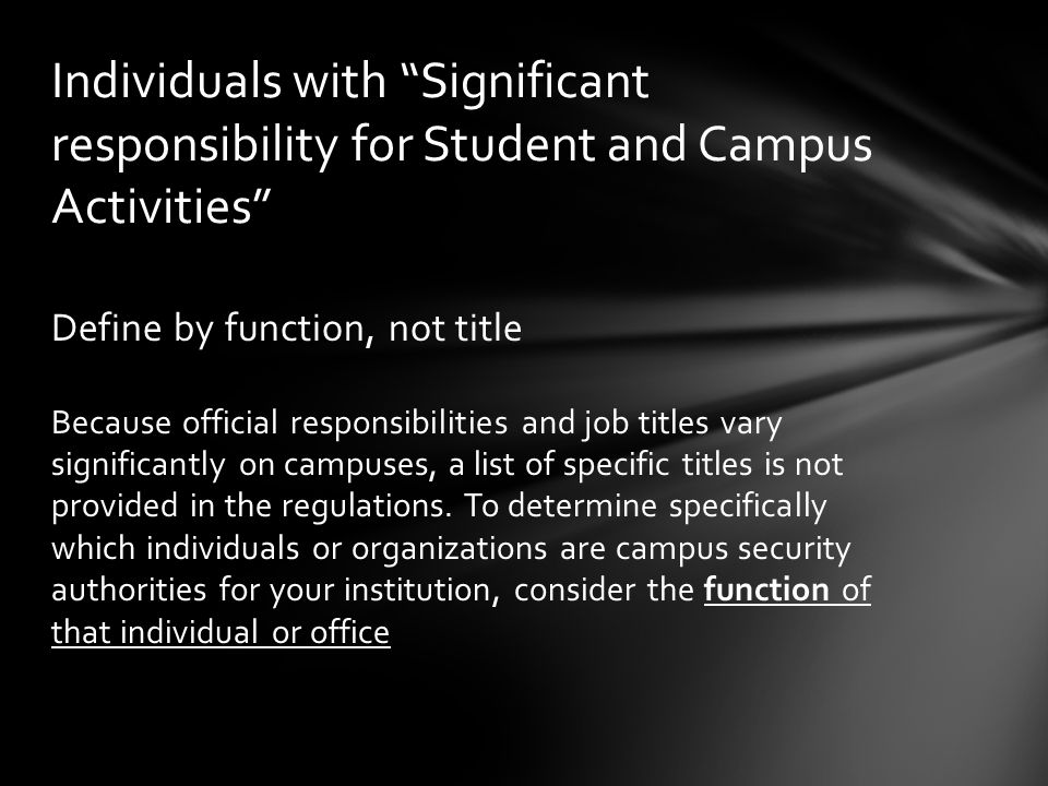 Define by function, not title Because official responsibilities and job titles vary significantly on campuses, a list of specific titles is not provided in the regulations.
