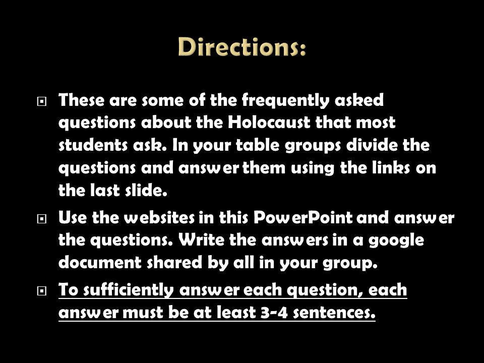  These are some of the frequently asked questions about the Holocaust that most students ask. In your table groups divide the questions and answer th
