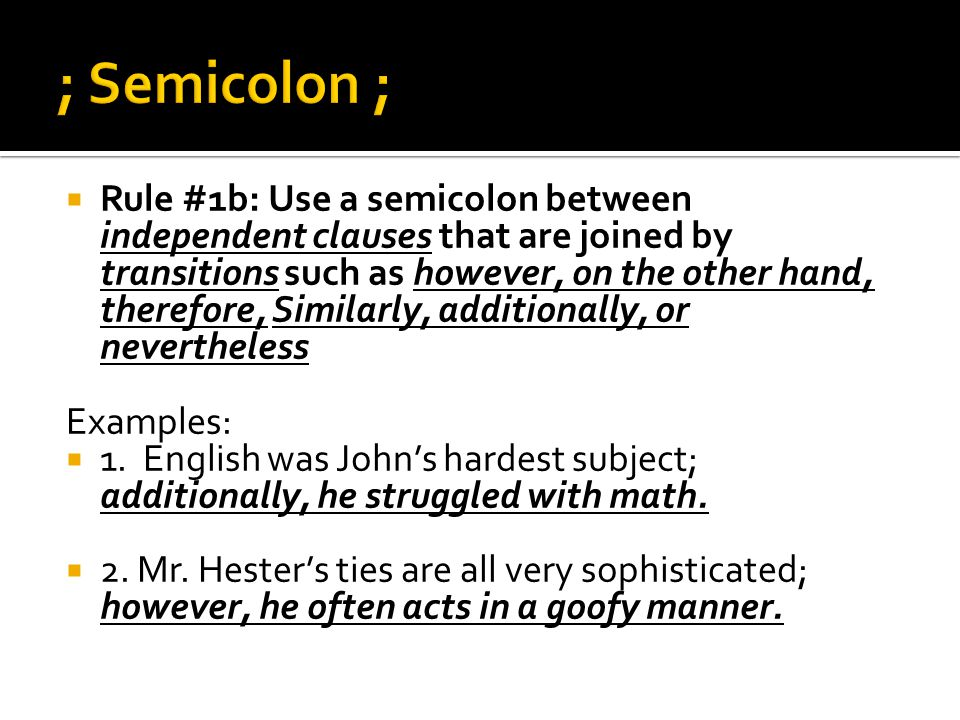  Warning!: Do not use a semicolon between independent clauses when they are joined by for, and, nor, but, or, yet, or so.