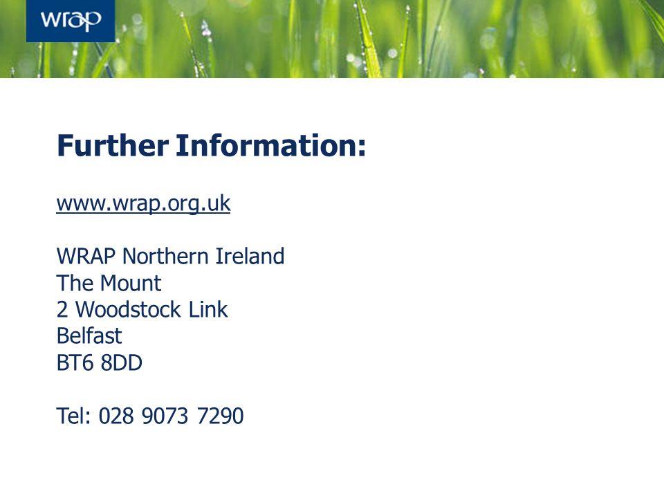 Further Information: www.wrap.org.uk WRAP Northern Ireland The Mount 2 Woodstock Link Belfast BT6 8DD Tel: 028 9073 7290