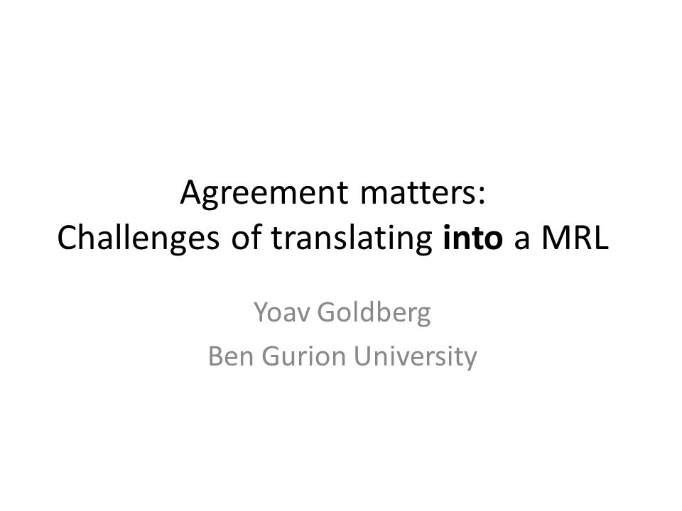 Agreement matters: Challenges of translating into a MRL Yoav Goldberg Ben Gurion University