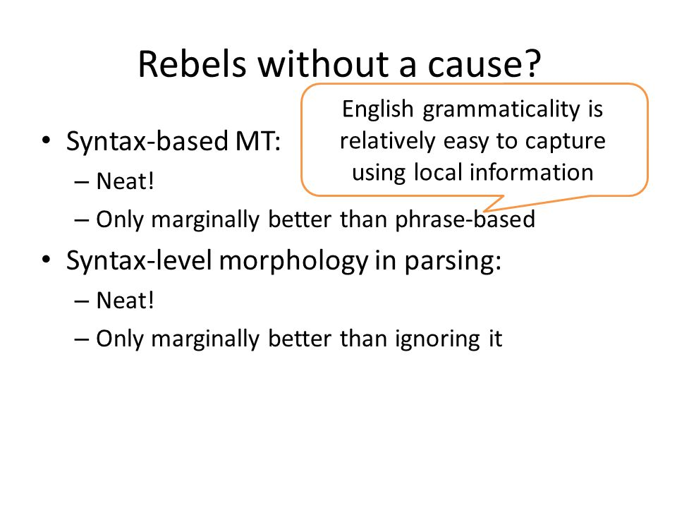 Rebels without a cause. Syntax-based MT: – Neat.