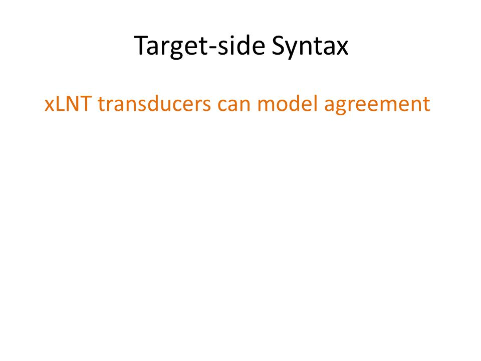 Target-side Syntax xLNT transducers can model agreement