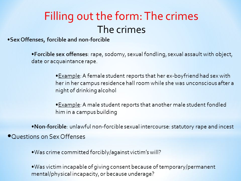 Filling out the form: The crimes The crimes Sex Offenses, forcible and non-forcible Forcible sex offenses: rape, sodomy, sexual fondling, sexual assau