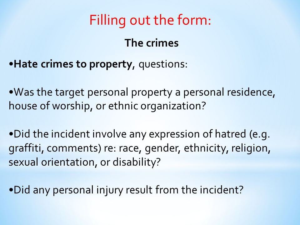 Filling out the form: The crimes Hate crimes to property, questions: Was the target personal property a personal residence, house of worship, or ethni