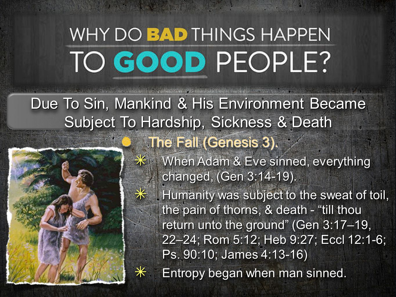 Due To Sin, Mankind & His Environment Became Subject To Hardship, Sickness & Death The Flood (Genesis 6-8).