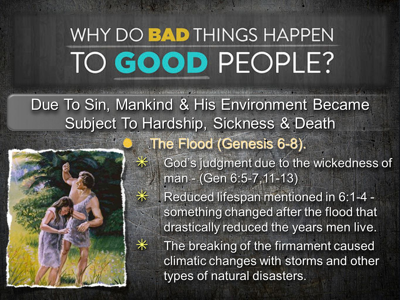 Due To Sin, Mankind & His Environment Became Subject To Hardship, Sickness & Death The Flood (Genesis 6-8). ✴ God's judgment due to the wickedness of