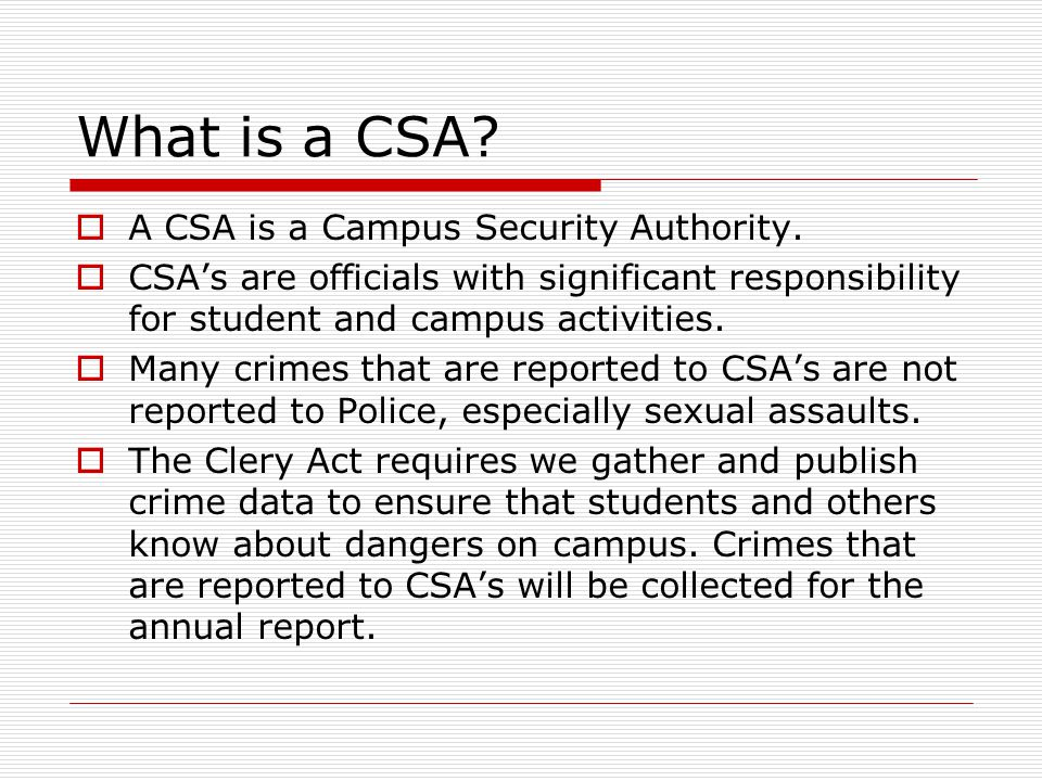 What is a CSA.  A CSA is a Campus Security Authority.