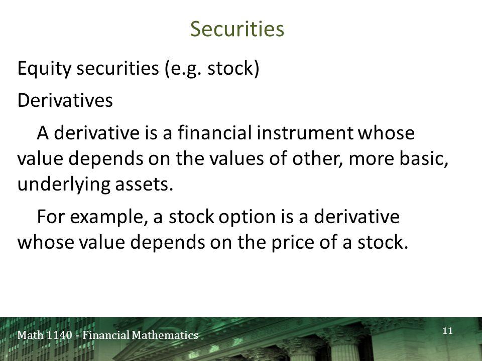 Math 1140 - Financial Mathematics Securities Equity securities (e.g.