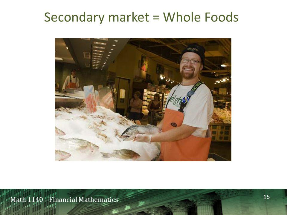 Math 1140 - Financial Mathematics Secondary market = Whole Foods 15