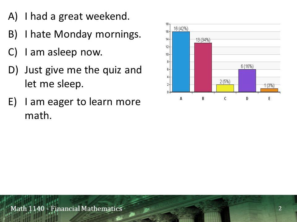 Math 1140 - Financial Mathematics A)I had a great weekend.