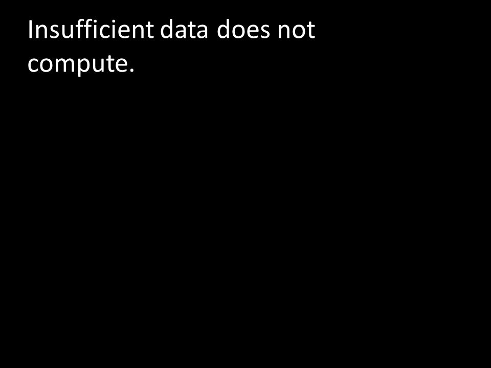 Insufficient data does not compute.
