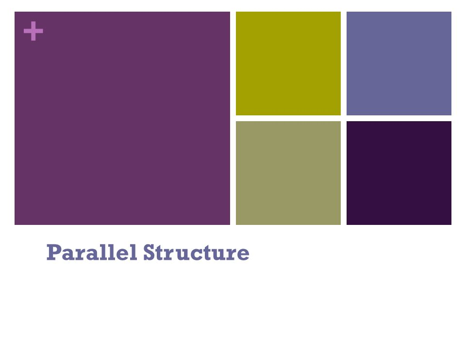 + Parallel Structure