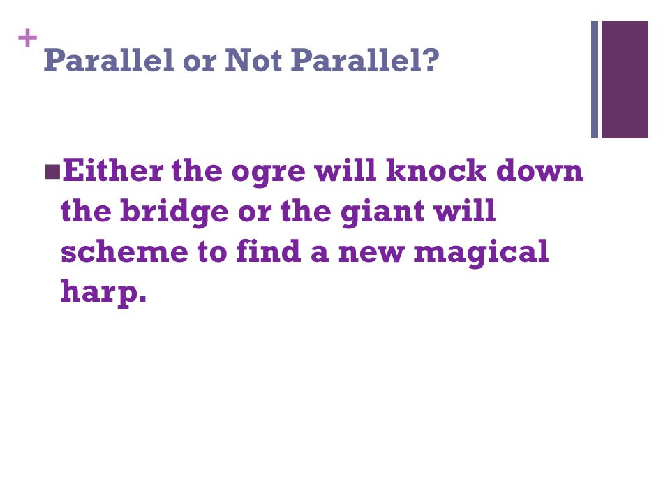 + Parallel or Not Parallel.