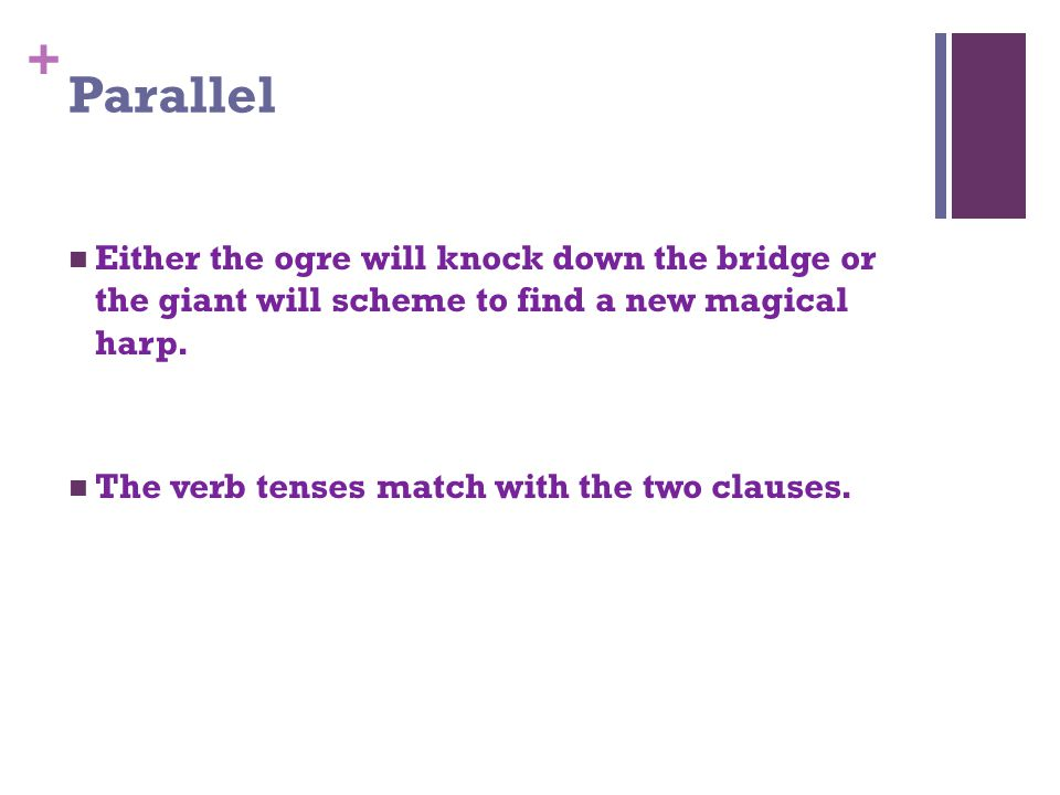 + Parallel Either the ogre will knock down the bridge or the giant will scheme to find a new magical harp.