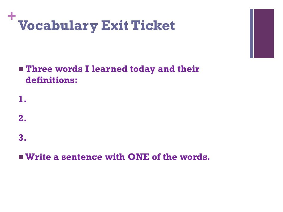 + Vocabulary Exit Ticket Three words I learned today and their definitions: 1.