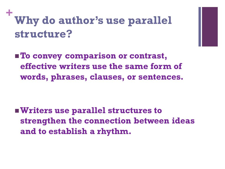 + Why do author's use parallel structure.