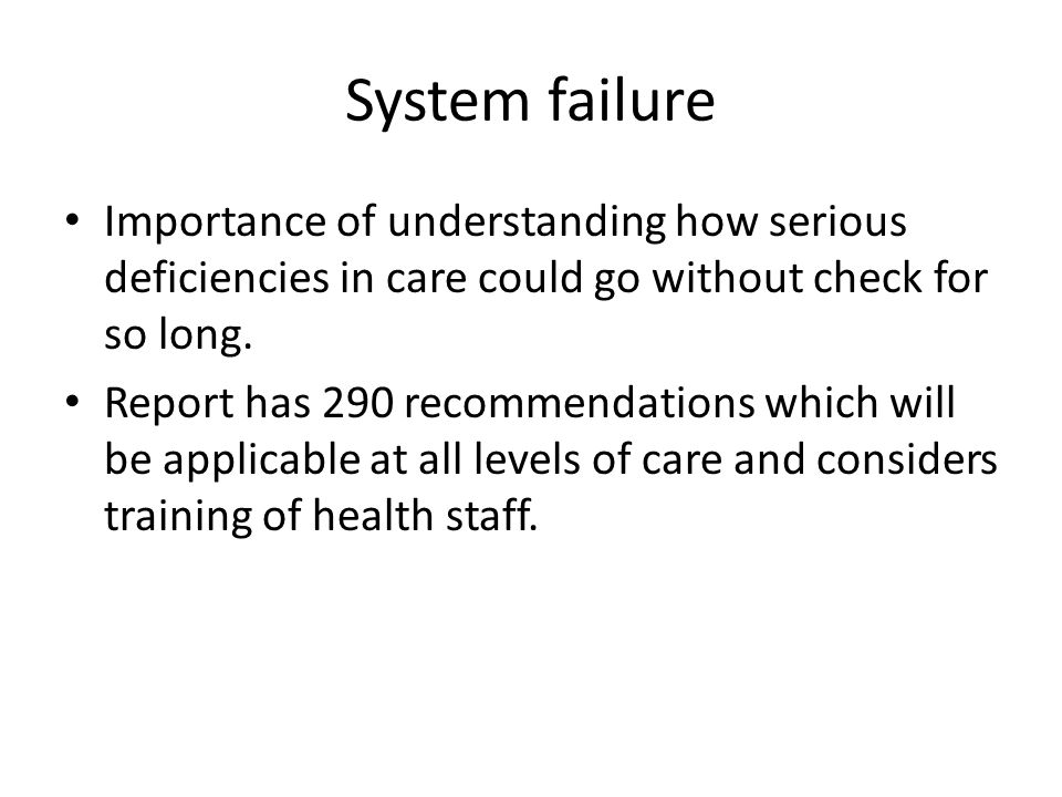System failure Importance of understanding how serious deficiencies in care could go without check for so long.