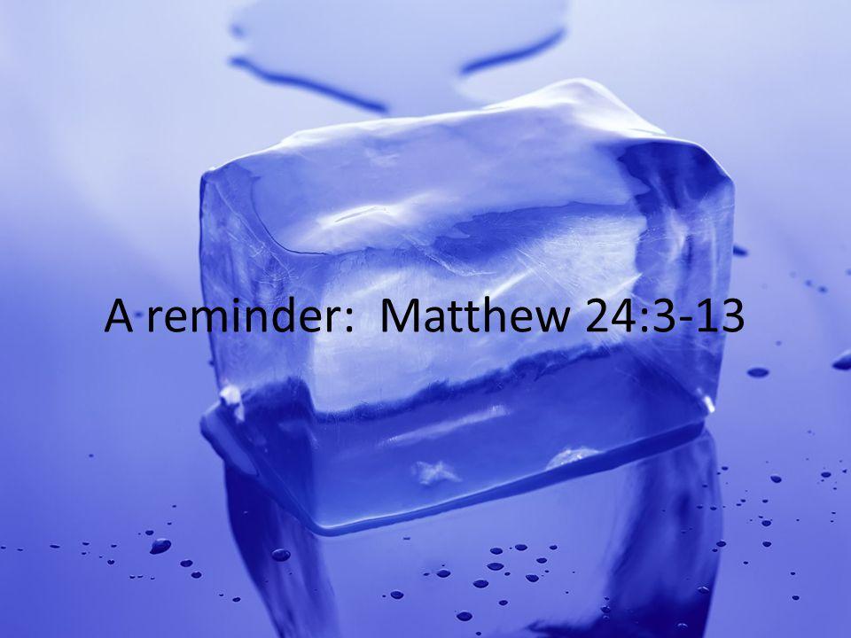 A reminder: Matthew 24:3-13