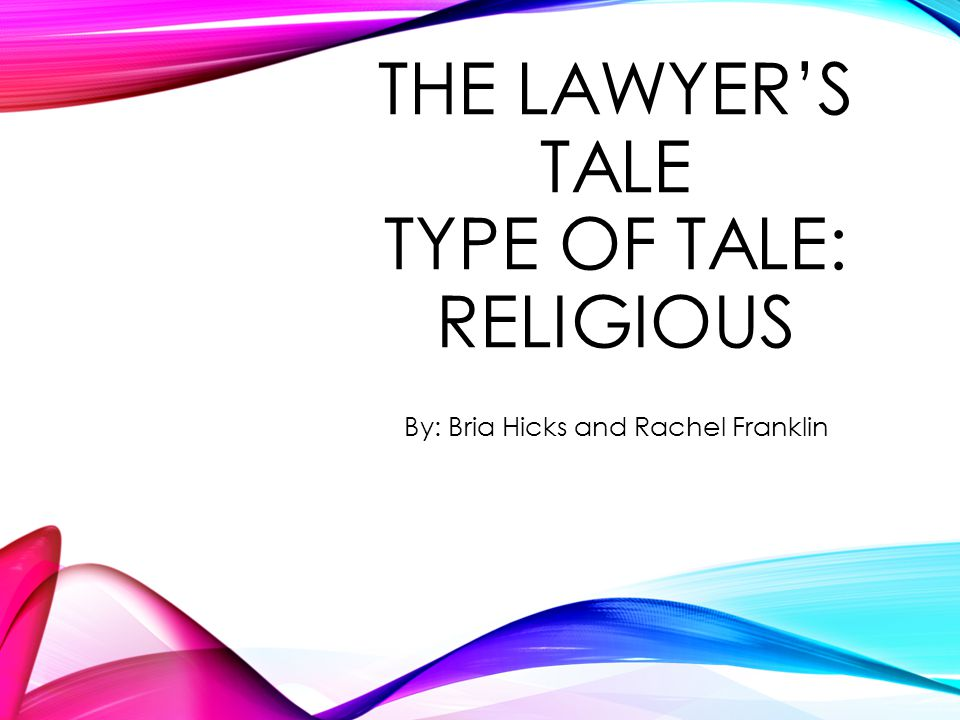 THE LAWYER'S TALE TYPE OF TALE: RELIGIOUS By: Bria Hicks and Rachel Franklin