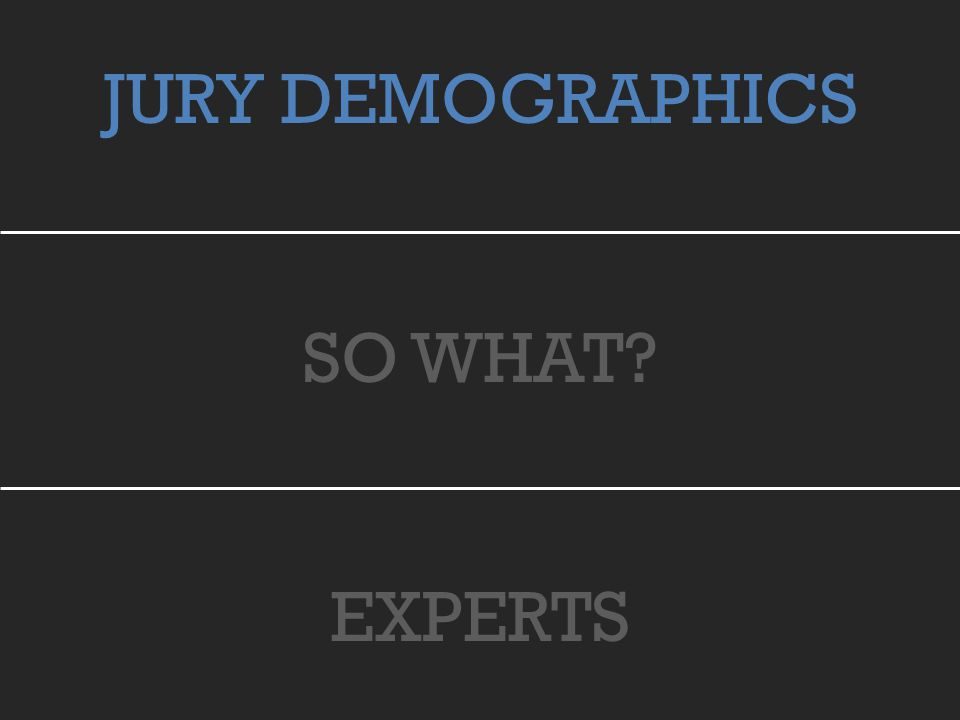 JURY DEMOGRAPHICS SO WHAT? EXPERTS