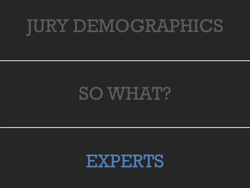 JURY DEMOGRAPHICS SO WHAT EXPERTS
