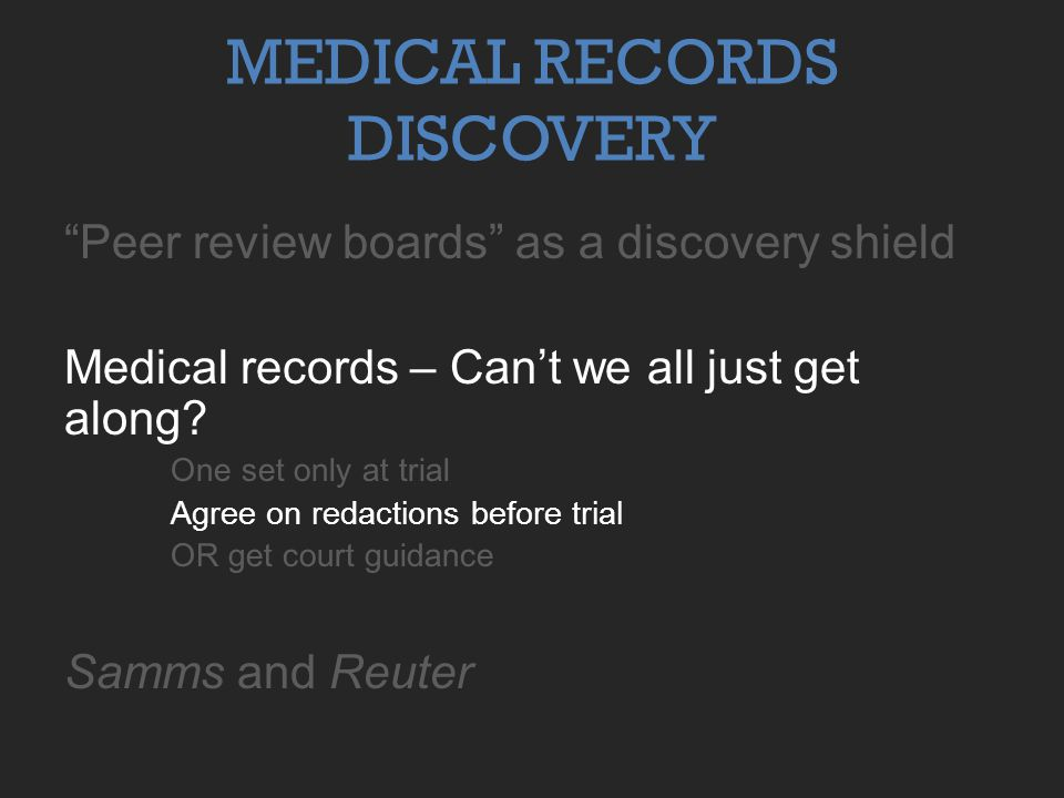 MEDICAL RECORDS DISCOVERY Peer review boards as a discovery shield Medical records – Can't we all just get along.