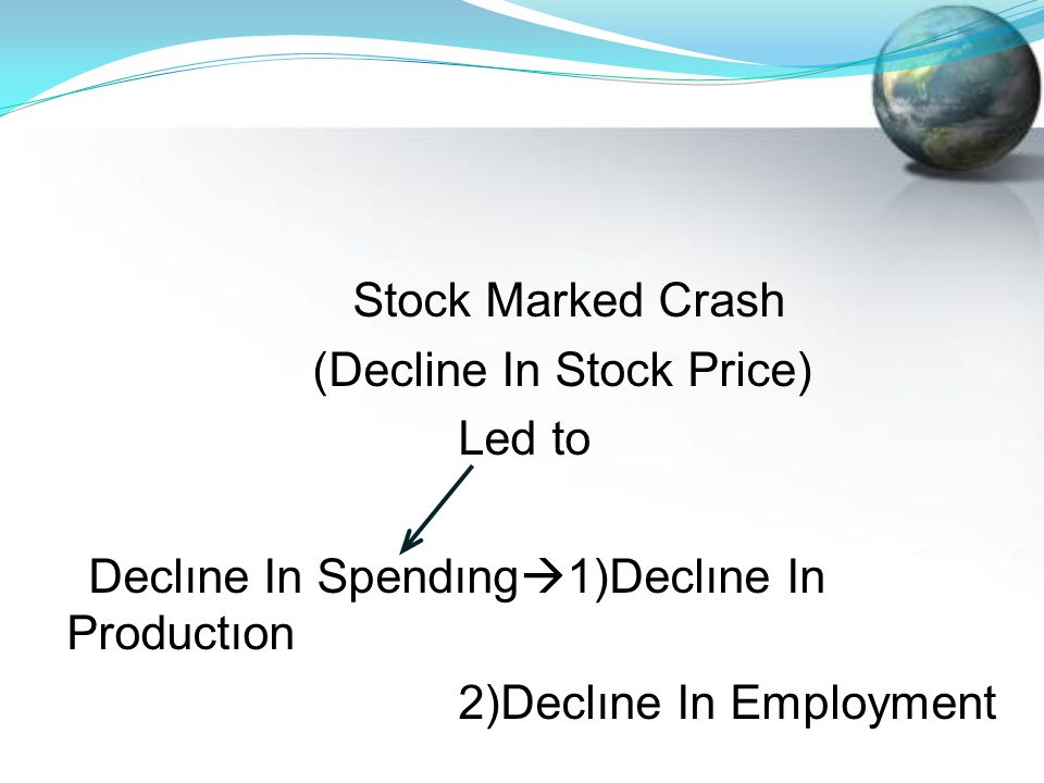 Stock Marked Crash (Decline In Stock Price) Led to Declıne In Spendıng  1)Declıne In Productıon 2)Declıne In Employment