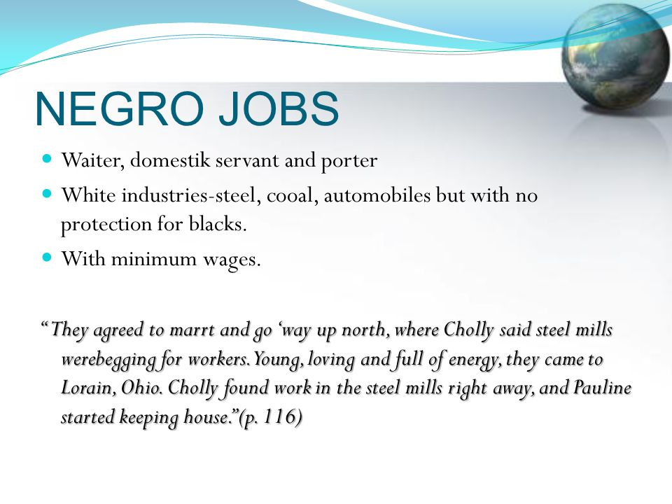 NEGRO JOBS Waiter, domestik servant and porter White industries-steel, cooal, automobiles but with no protection for blacks.