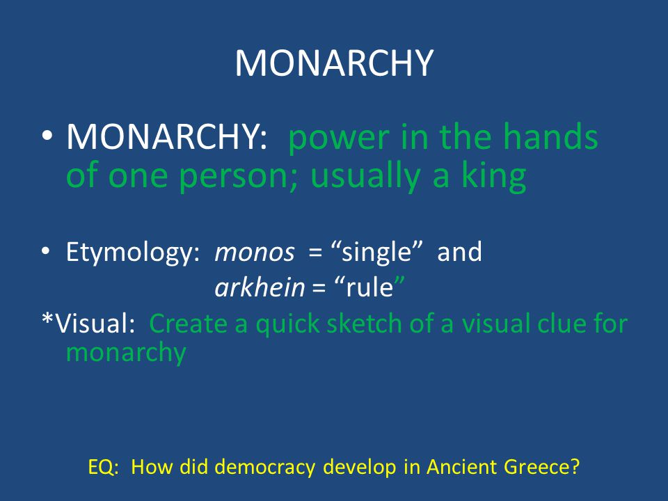 """MONARCHY: power in the hands of one person; usually a king Etymology: monos = """"single"""" and arkhein = """"rule"""" *Visual: Create a quick sketch of a visual"""