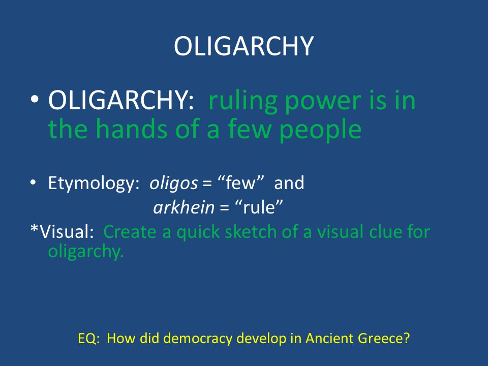 """OLIGARCHY: ruling power is in the hands of a few people Etymology: oligos = """"few"""" and arkhein = """"rule"""" *Visual: Create a quick sketch of a visual clue"""