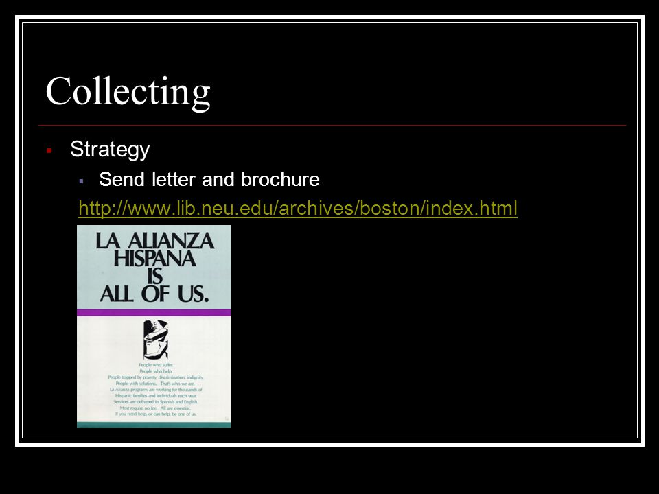 Collecting  Strategy  Send letter and brochure http://www.lib.neu.edu/archives/boston/index.html