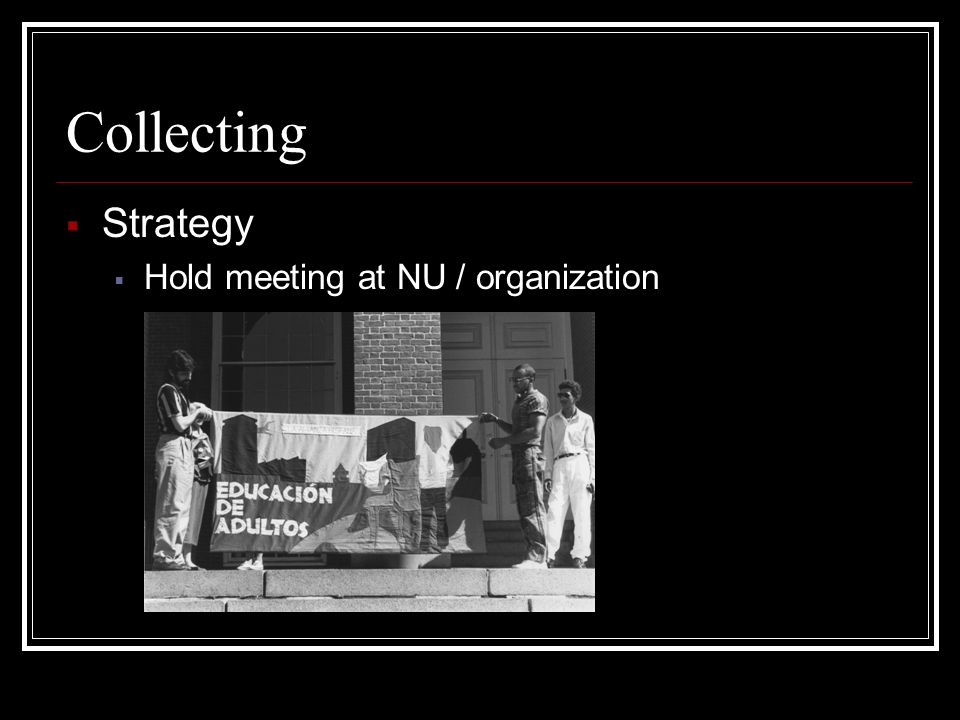 Collecting  Strategy  Hold meeting at NU / organization