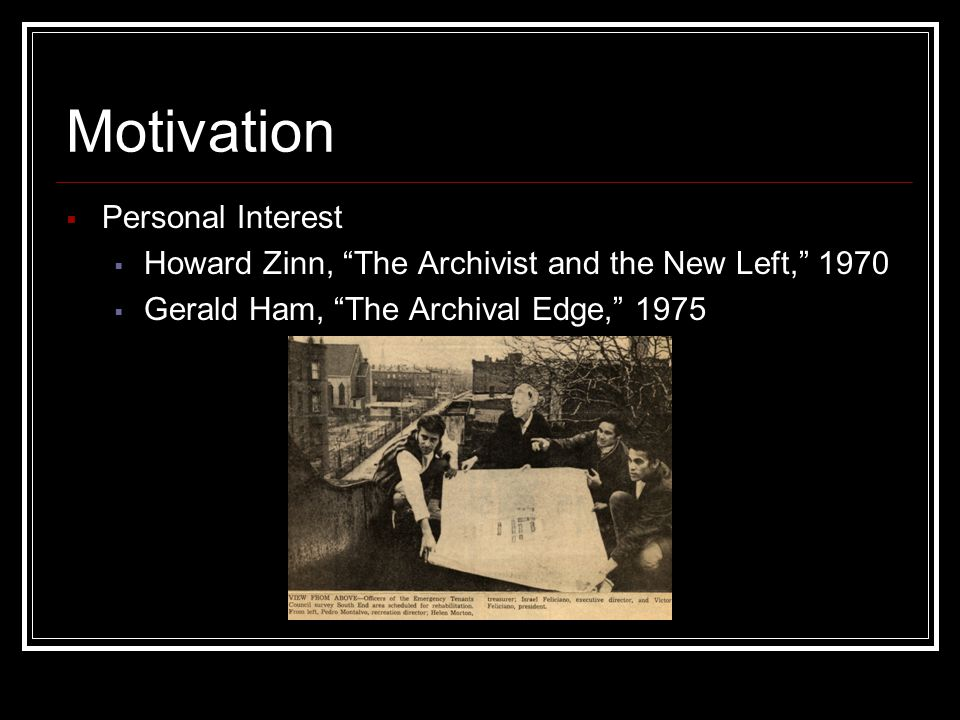 Motivation  Personal Interest  Howard Zinn, The Archivist and the New Left, 1970  Gerald Ham, The Archival Edge, 1975