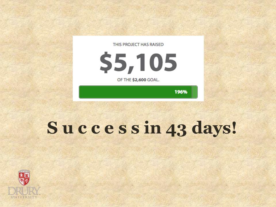 S u c c e s s in 43 days!