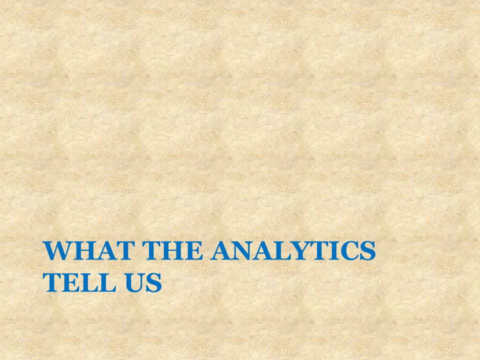 WHAT THE ANALYTICS TELL US