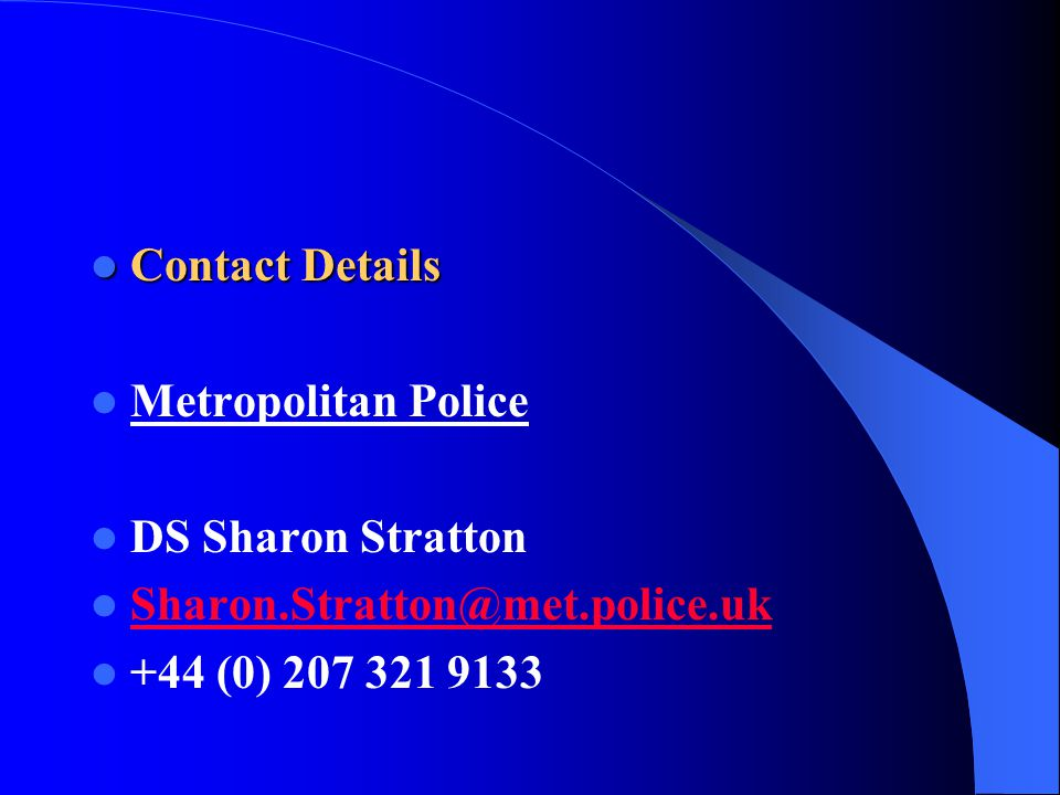 Contact Details Contact Details Metropolitan Police DS Sharon Stratton Sharon.Stratton@met.police.uk +44 (0) 207 321 9133