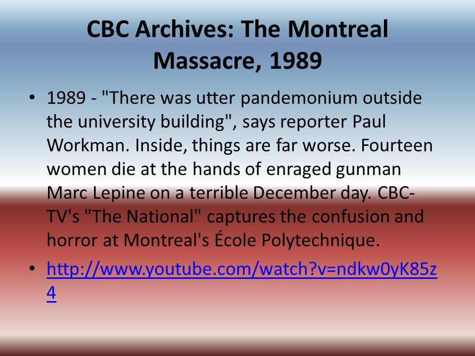 CBC Archives: The Montreal Massacre, 1989 1989 - There was utter pandemonium outside the university building , says reporter Paul Workman.