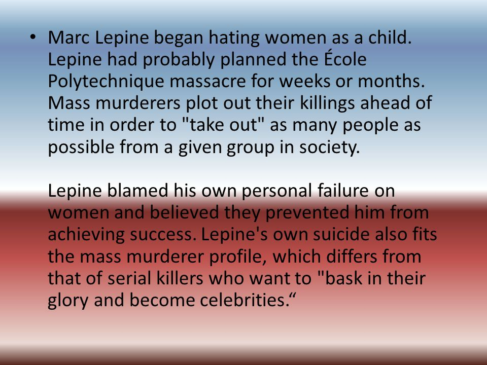 Marc Lepine began hating women as a child.