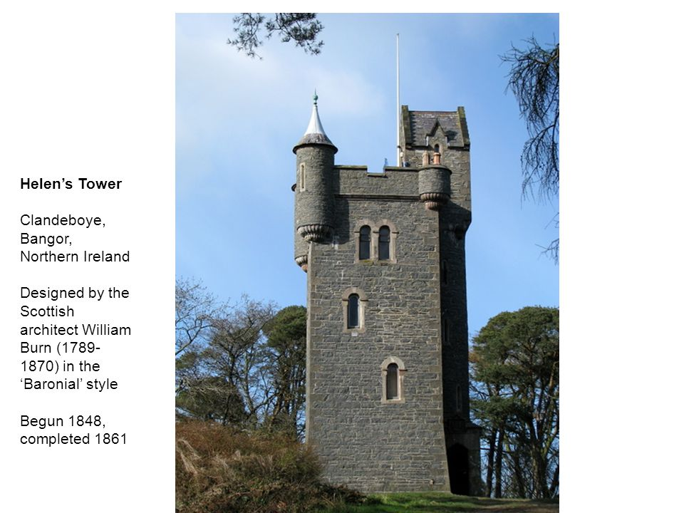 Helen's Tower Clandeboye, Bangor, Northern Ireland Designed by the Scottish architect William Burn (1789- 1870) in the 'Baronial' style Begun 1848, co