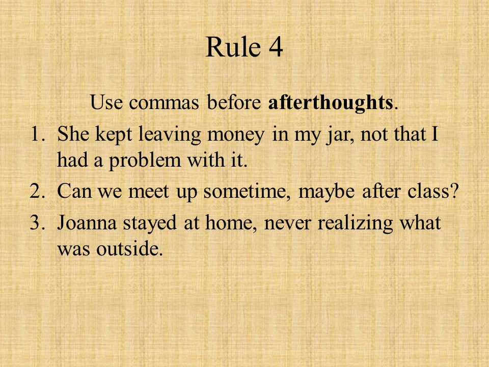 Rule 4 Use commas before afterthoughts.