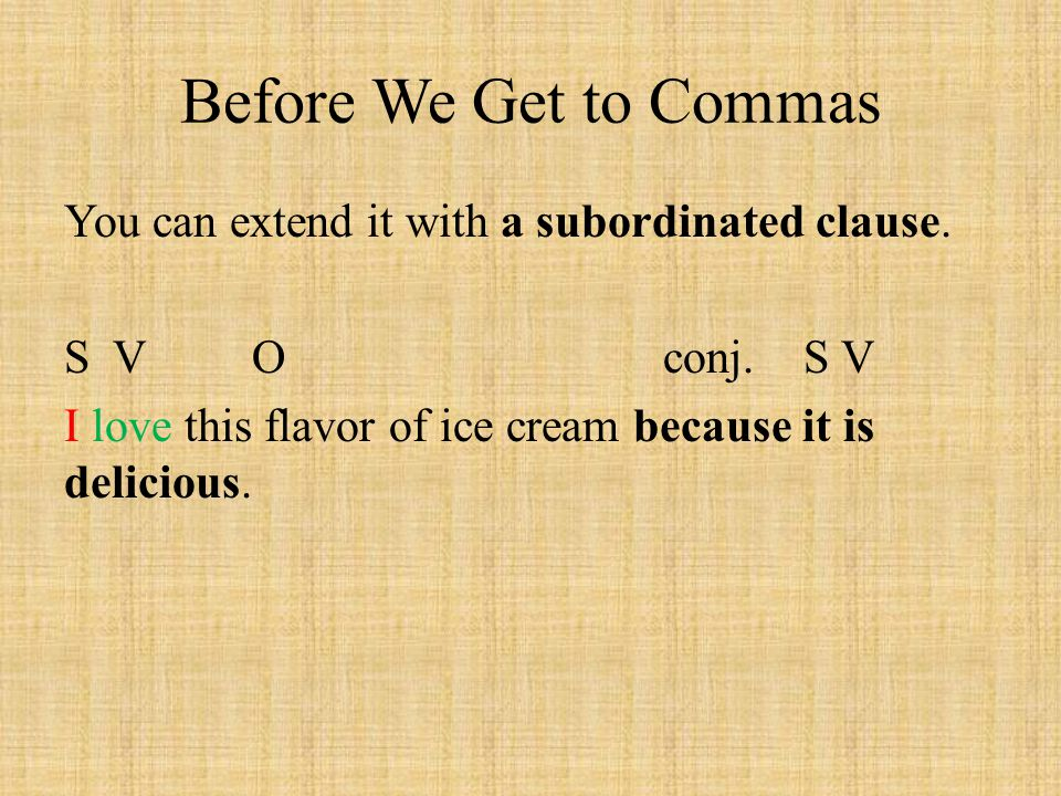 Before We Get to Commas You can extend it with a subordinated clause.
