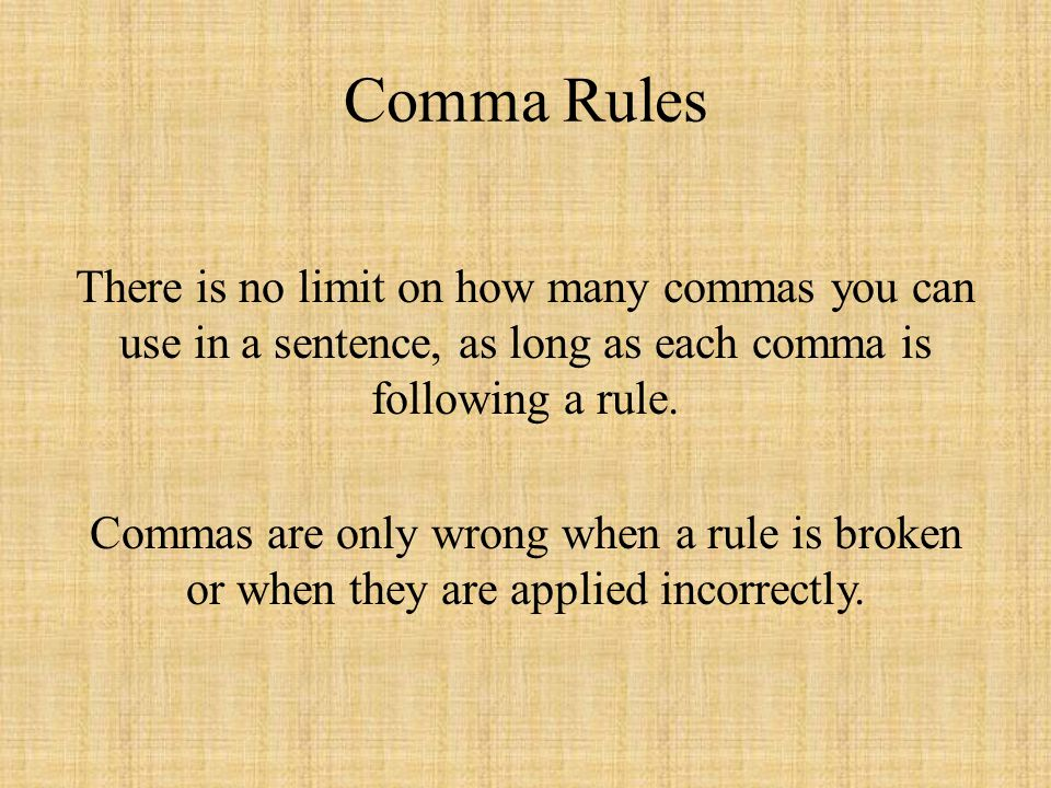 Comma Rules There is no limit on how many commas you can use in a sentence, as long as each comma is following a rule.