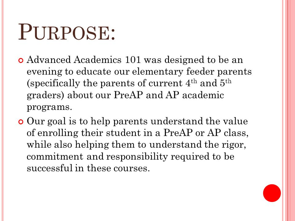 P URPOSE : Advanced Academics 101 was designed to be an evening to educate our elementary feeder parents (specifically the parents of current 4 th and