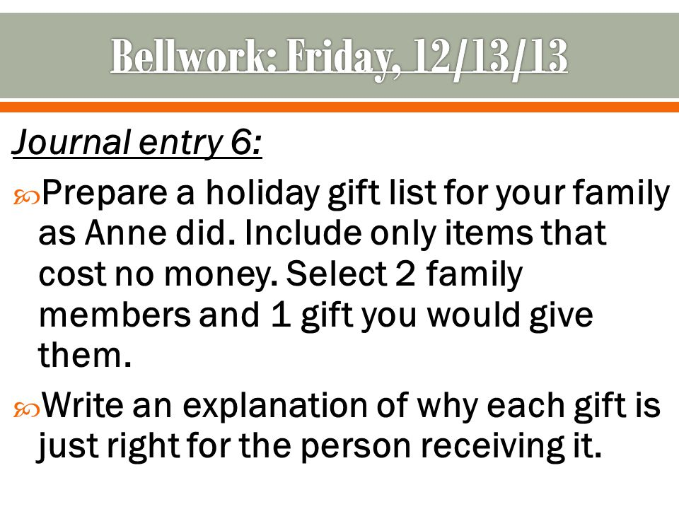 Journal entry 6:  Prepare a holiday gift list for your family as Anne did.