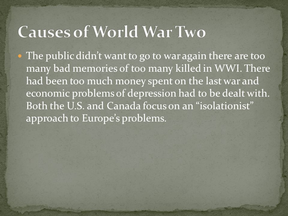 The public didn't want to go to war again there are too many bad memories of too many killed in WWI.